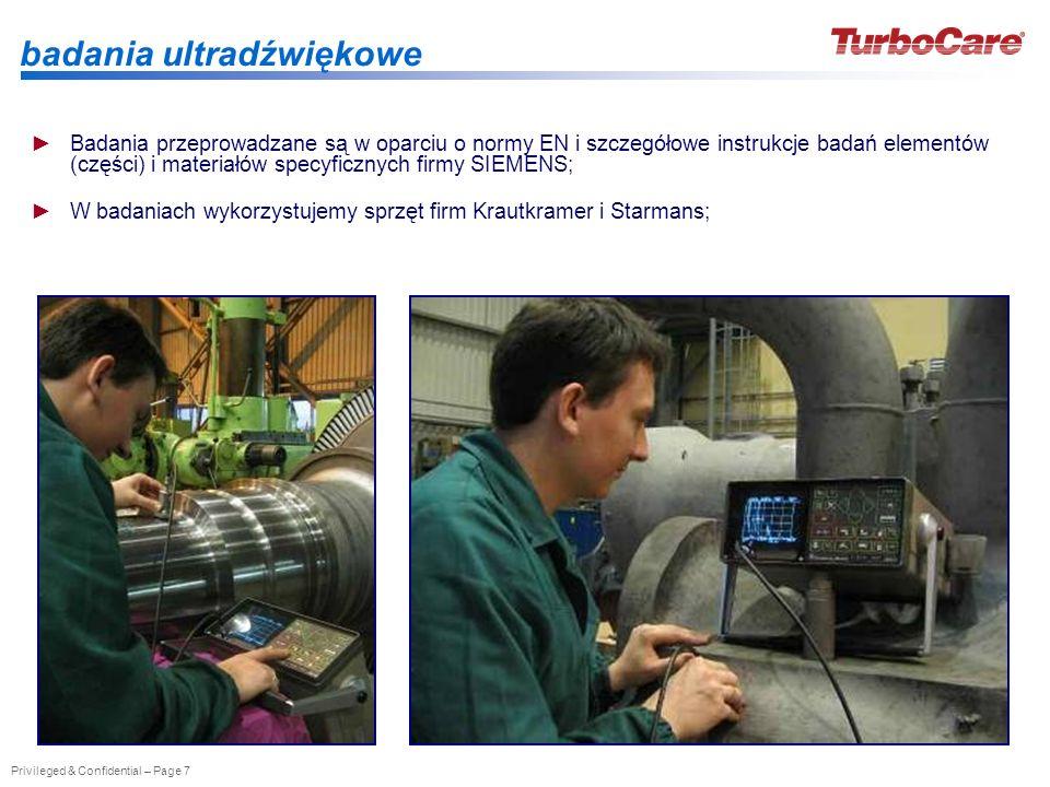 Privileged & Confidential – Page 7 badania ultradźwiękowe Badania przeprowadzane są w oparciu o normy EN i szczegółowe instrukcje badań elementów (czę
