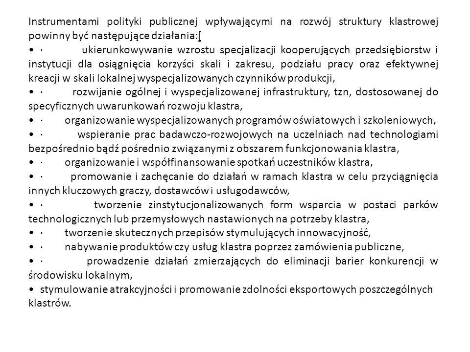 Instrumentami polityki publicznej wpływającymi na rozwój struktury klastrowej powinny być następujące działania:[ · ukierunkowywanie wzrostu specjaliz