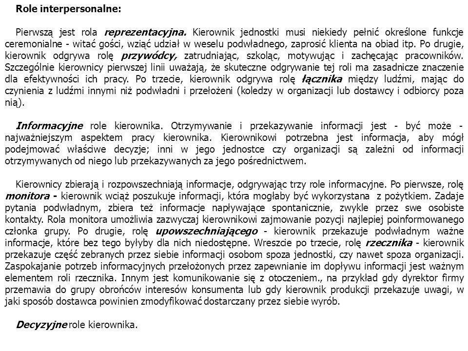Role interpersonalne: Pierwszą jest rola reprezentacyjna. Kierownik jednostki musi niekiedy pełnić określone funkcje ceremonialne - witać gości, wziąć