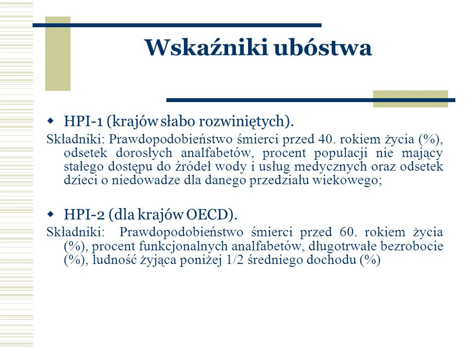 Wskaź -nik Długość życiaPoziom wiedzyStandard życia HDI Oczekiwana długość życia przy urodzeniu 1.Wskaźnik piśmienności dorosłych 2.