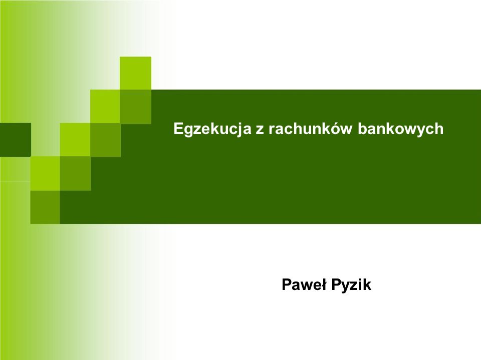 Paweł Pyzik Egzekucja z rachunków bankowych