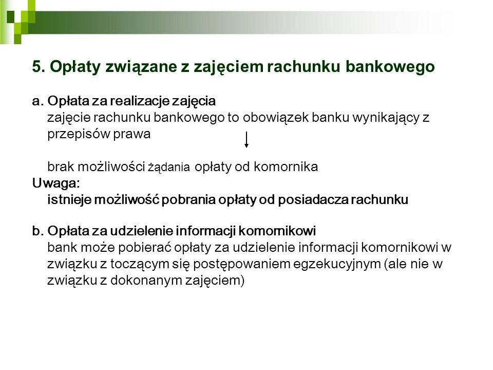 5. Opłaty związane z zajęciem rachunku bankowego a. Opłata za realizacje zajęcia zajęcie rachunku bankowego to obowiązek banku wynikający z przepisów