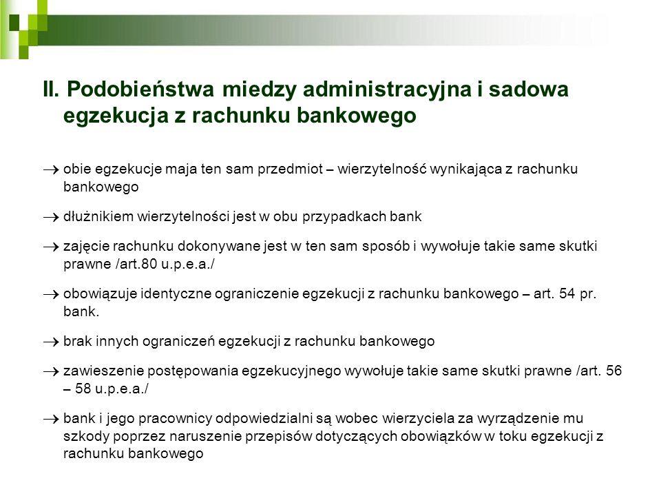 II. Podobieństwa miedzy administracyjna i sadowa egzekucja z rachunku bankowego obie egzekucje maja ten sam przedmiot – wierzytelność wynikająca z rac