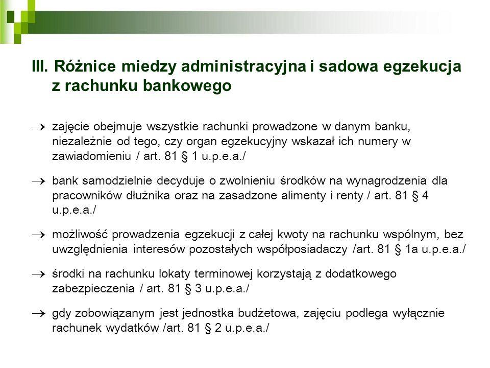III. Różnice miedzy administracyjna i sadowa egzekucja z rachunku bankowego zajęcie obejmuje wszystkie rachunki prowadzone w danym banku, niezależnie