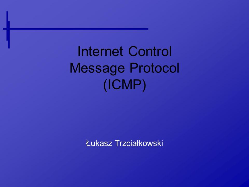 Internet Control Message Protocol (ICMP) Łukasz Trzciałkowski