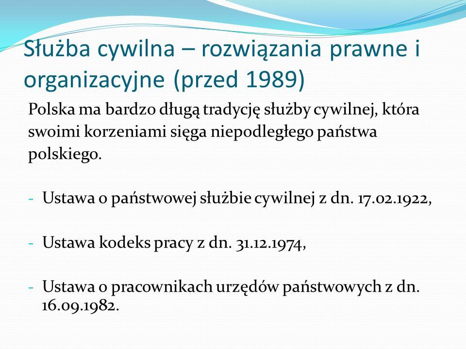 Służba cywilna – rozwiązania prawne i organizacyjne (przed 1989) Polska ma bardzo długą tradycję służby cywilnej, która swoimi korzeniami sięga niepod