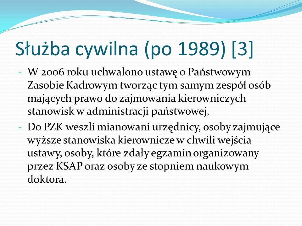 Służba cywilna (po 1989) [3] - W 2006 roku uchwalono ustawę o Państwowym Zasobie Kadrowym tworząc tym samym zespół osób mających prawo do zajmowania k