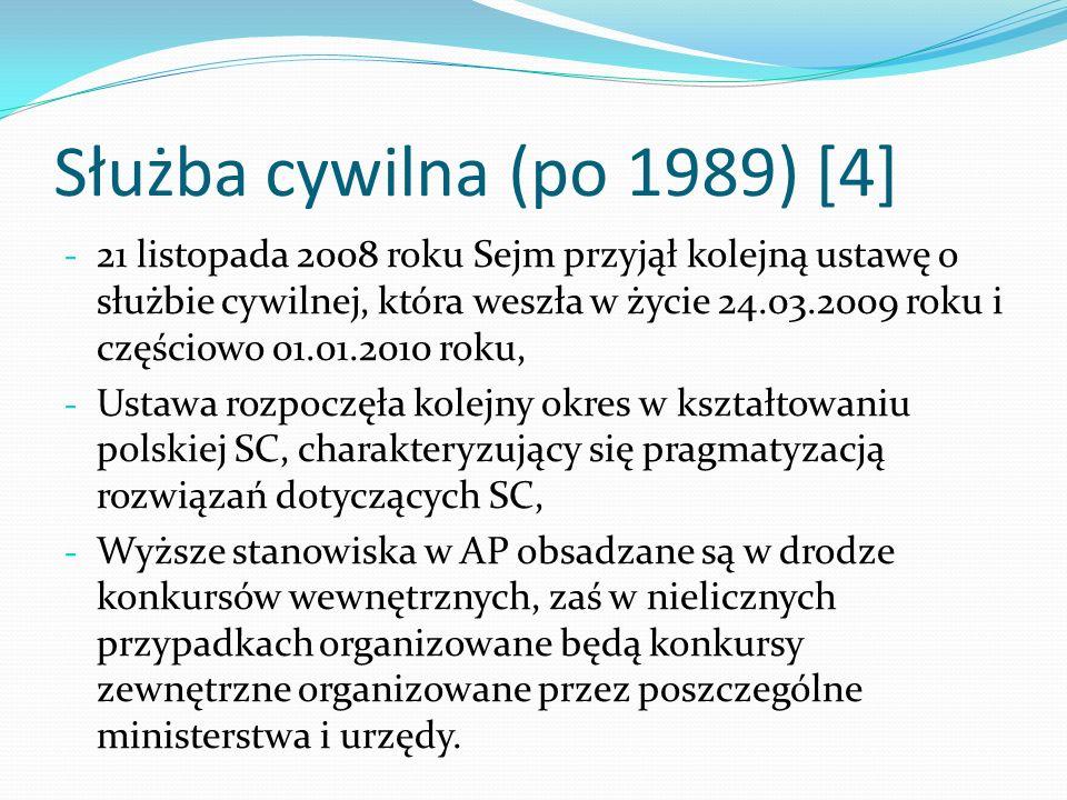 Służba cywilna (po 1989) [4] - 21 listopada 2008 roku Sejm przyjął kolejną ustawę o służbie cywilnej, która weszła w życie 24.03.2009 roku i częściowo