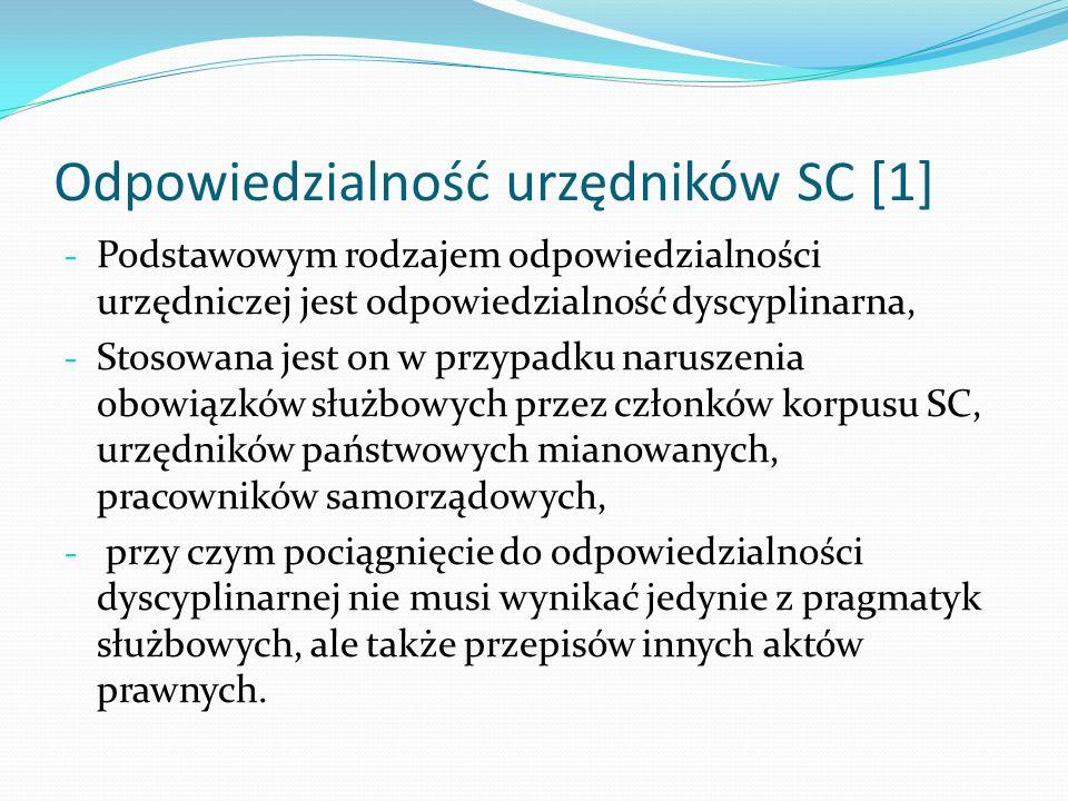 Odpowiedzialność urzędników SC [1] - Podstawowym rodzajem odpowiedzialności urzędniczej jest odpowiedzialność dyscyplinarna, - Stosowana jest on w prz