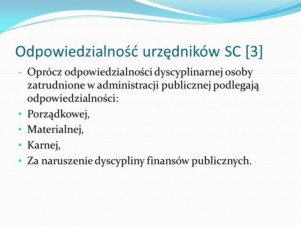 Odpowiedzialność urzędników SC [3] - Oprócz odpowiedzialności dyscyplinarnej osoby zatrudnione w administracji publicznej podlegają odpowiedzialności: