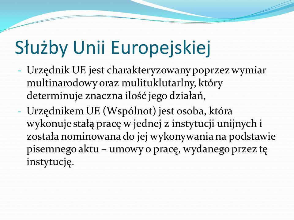 Służby Unii Europejskiej - Urzędnik UE jest charakteryzowany poprzez wymiar multinarodowy oraz mulituklutarlny, który determinuje znaczna ilość jego d