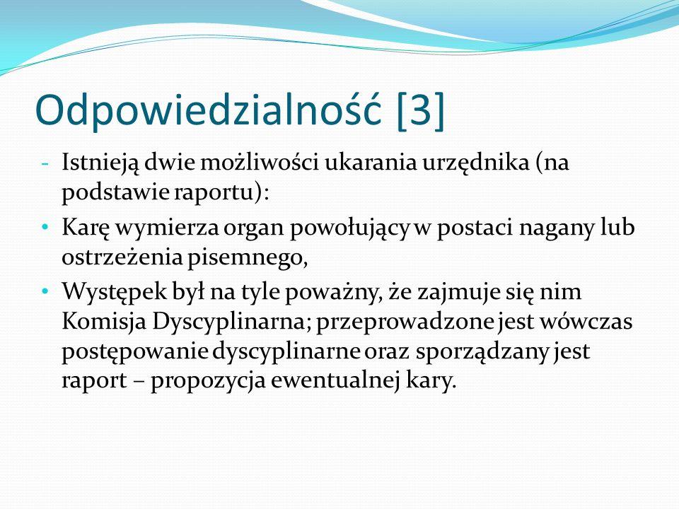 Odpowiedzialność [3] - Istnieją dwie możliwości ukarania urzędnika (na podstawie raportu): Karę wymierza organ powołujący w postaci nagany lub ostrzeż