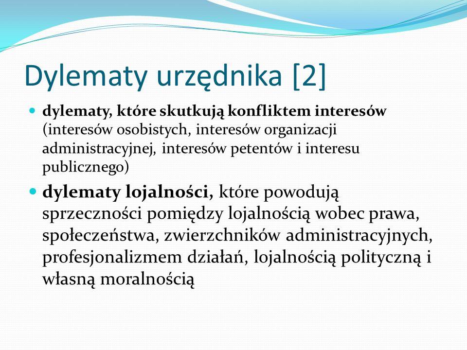 Dylematy urzędnika [2] dylematy, które skutkują konfliktem interesów (interesów osobistych, interesów organizacji administracyjnej, interesów petentów