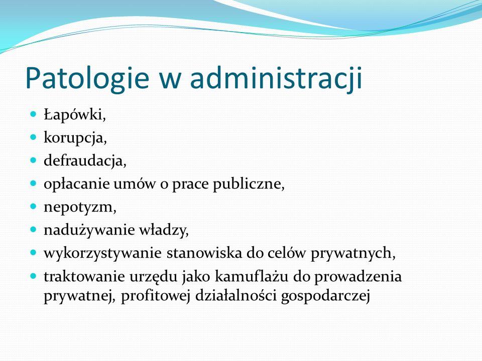 Patologie w administracji Łapówki, korupcja, defraudacja, opłacanie umów o prace publiczne, nepotyzm, nadużywanie władzy, wykorzystywanie stanowiska d