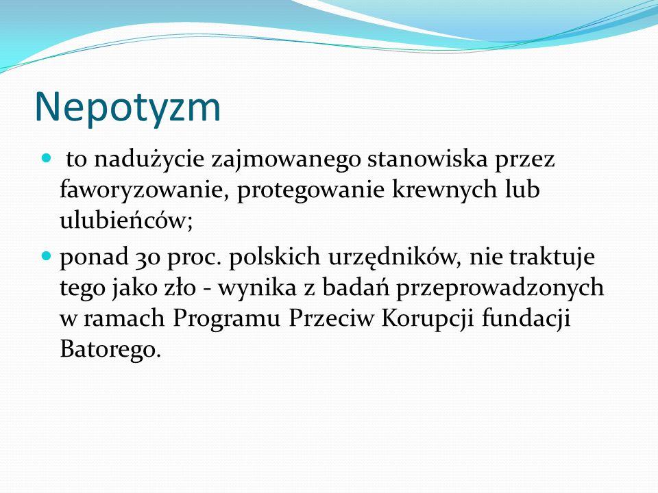 Nepotyzm to nadużycie zajmowanego stanowiska przez faworyzowanie, protegowanie krewnych lub ulubieńców; ponad 30 proc. polskich urzędników, nie traktu
