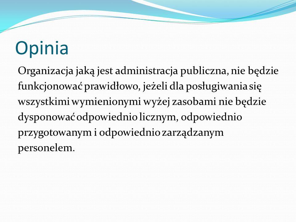 Opinia Organizacja jaką jest administracja publiczna, nie będzie funkcjonować prawidłowo, jeżeli dla posługiwania się wszystkimi wymienionymi wyżej za