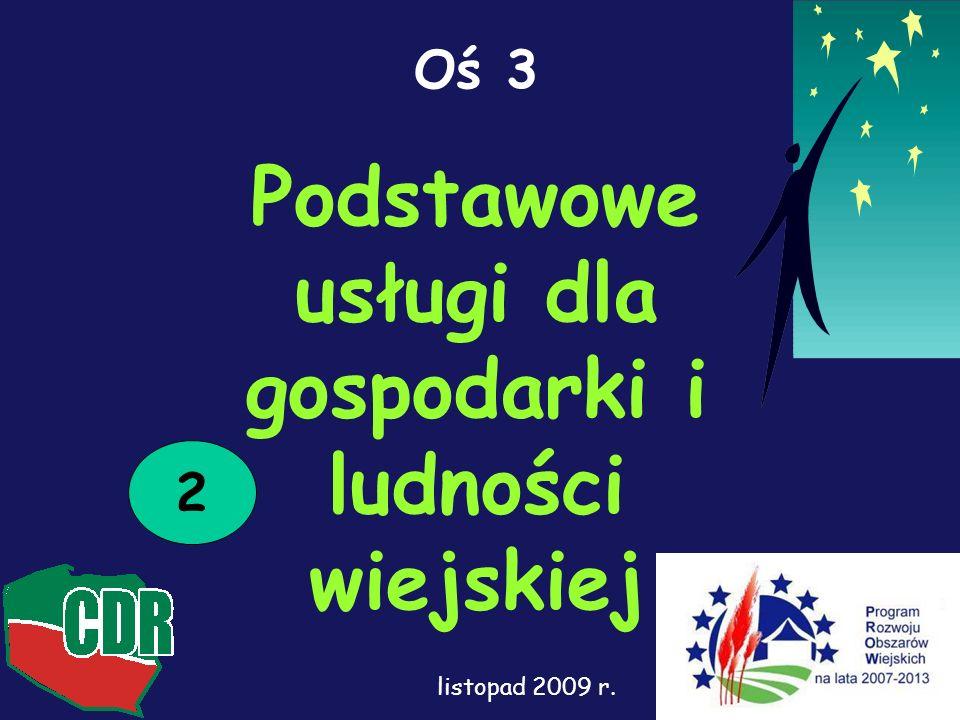 Oś 3 Podstawowe usługi dla gospodarki i ludności wiejskiej 2 listopad 2009 r.