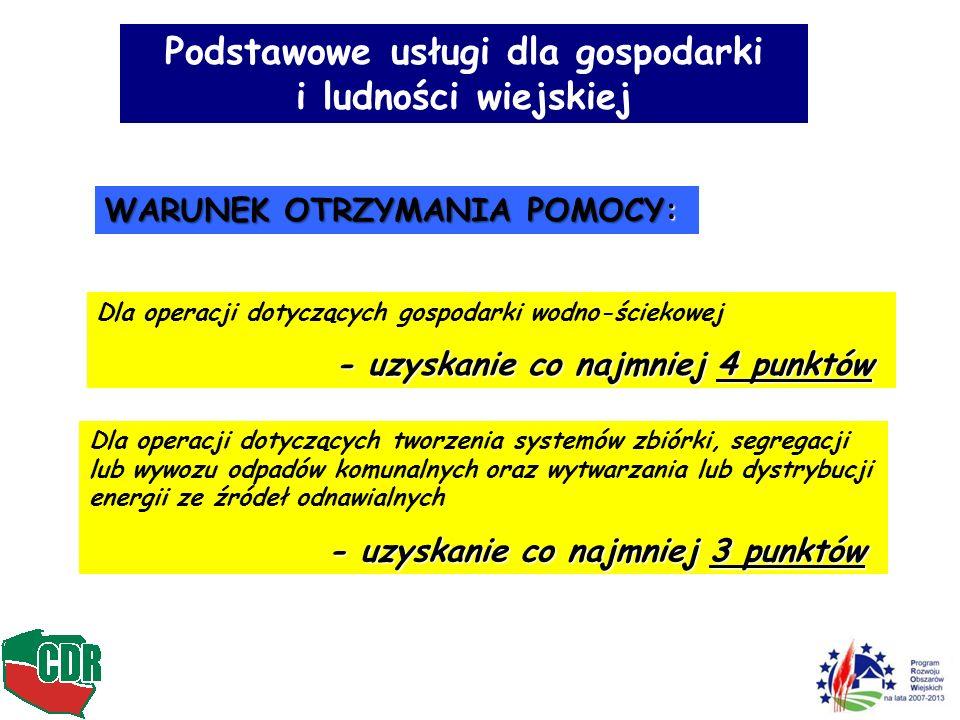 Podstawowe usługi dla gospodarki i ludności wiejskiej WARUNEK OTRZYMANIA POMOCY: Dla operacji dotyczących gospodarki wodno-ściekowej - uzyskanie co na