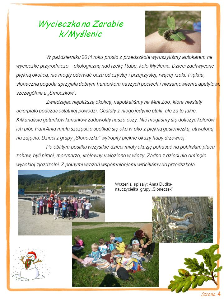 Strona 4 Wycieczka na Zarabie k/Myślenic W październiku 2011 roku prosto z przedszkola wyruszyliśmy autokarem na wycieczkę przyrodniczo – ekologiczną