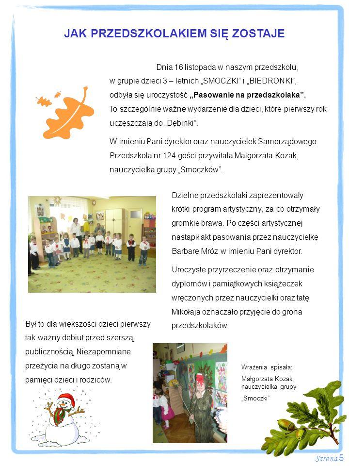 Strona 5 JAK PRZEDSZKOLAKIEM SIĘ ZOSTAJE Dnia 16 listopada w naszym przedszkolu, w grupie dzieci 3 – letnich SMOCZKI i BIEDRONKI, odbyła się uroczysto