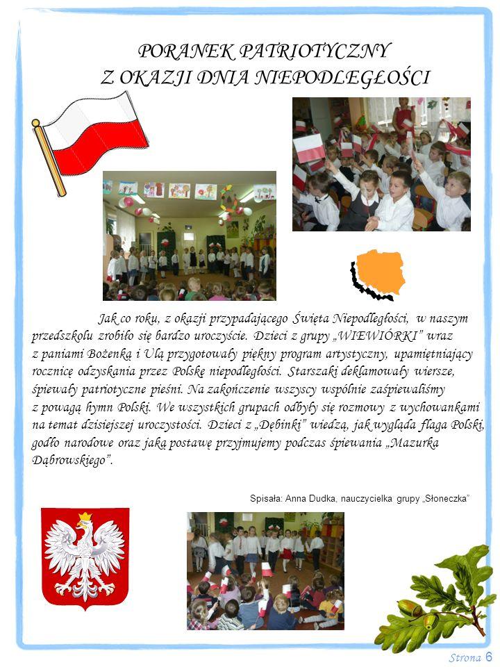 Strona 6 PORANEK PATRIOTYCZNY Z OKAZJI DNIA NIEPODLEGŁOŚCI Jak co roku, z okazji przypadającego Święta Niepodległości, w naszym przedszkolu zrobiło si