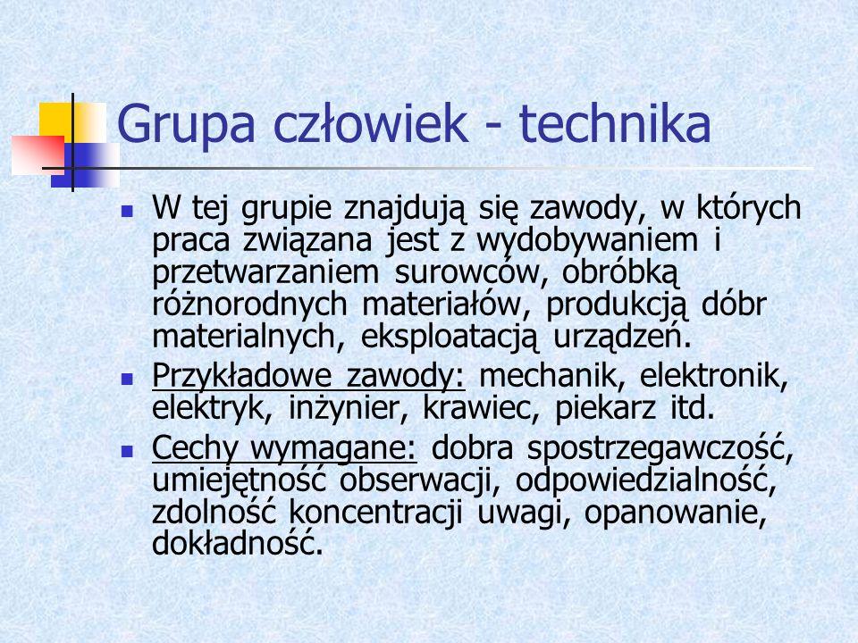 Grupa człowiek - technika W tej grupie znajdują się zawody, w których praca związana jest z wydobywaniem i przetwarzaniem surowców, obróbką różnorodny