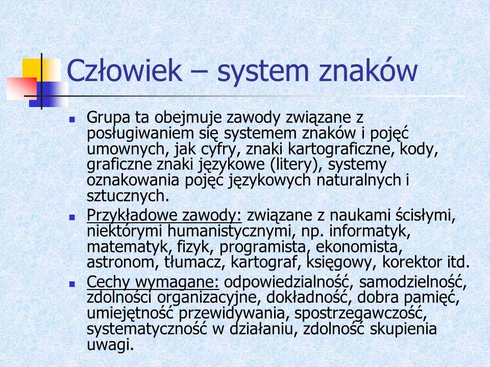 Człowiek – system znaków Grupa ta obejmuje zawody związane z posługiwaniem się systemem znaków i pojęć umownych, jak cyfry, znaki kartograficzne, kody