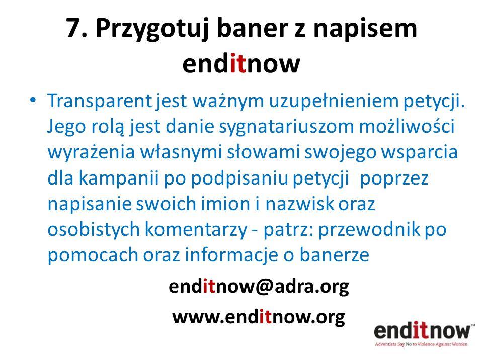 7. Przygotuj baner z napisem enditnow Transparent jest ważnym uzupełnieniem petycji. Jego rolą jest danie sygnatariuszom możliwości wyrażenia własnymi