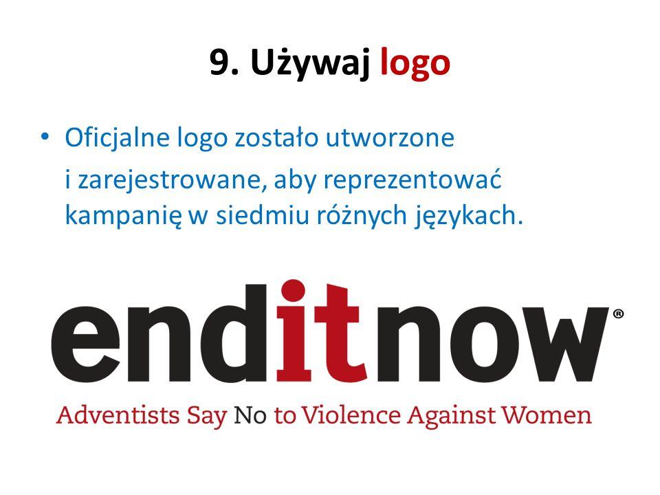 9. Używaj logo Oficjalne logo zostało utworzone i zarejestrowane, aby reprezentować kampanię w siedmiu różnych językach.