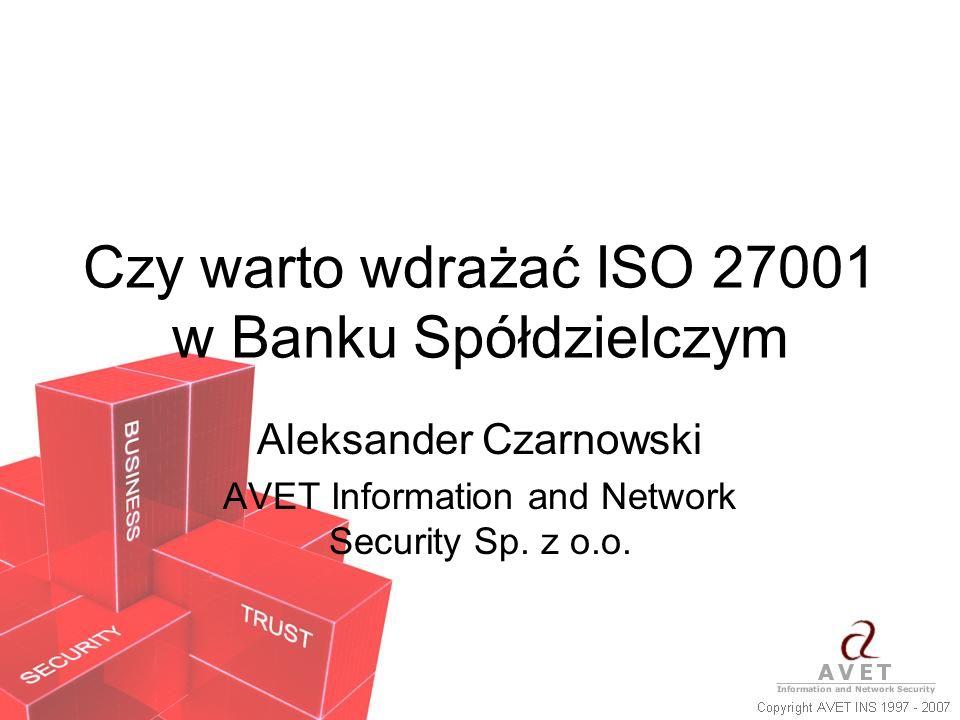 Czy warto wdrażać ISO 27001 w Banku Spółdzielczym Aleksander Czarnowski AVET Information and Network Security Sp. z o.o.