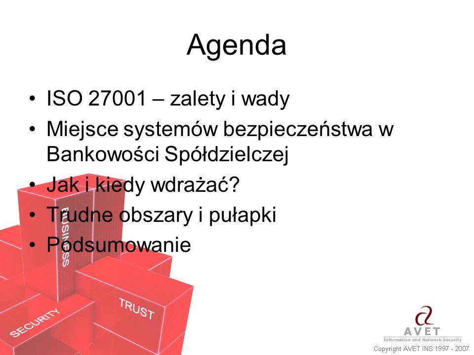 Agenda ISO 27001 – zalety i wady Miejsce systemów bezpieczeństwa w Bankowości Spółdzielczej Jak i kiedy wdrażać? Trudne obszary i pułapki Podsumowanie