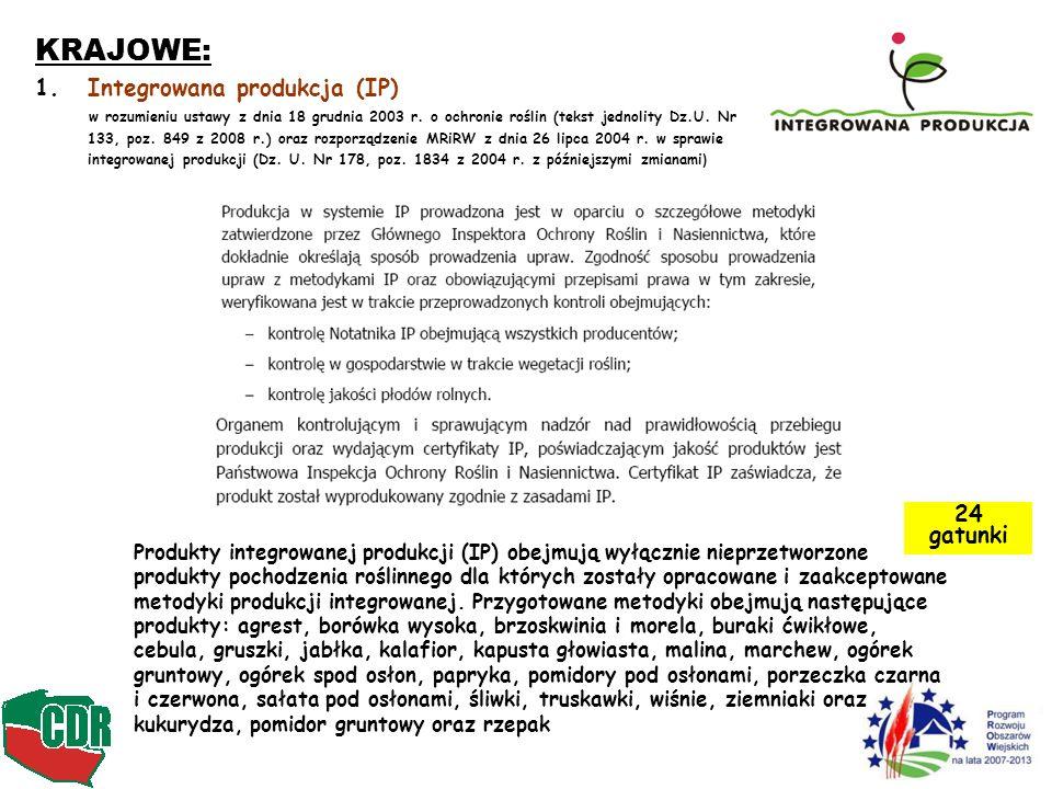 KRAJOWE: 1.Integrowana produkcja (IP) w rozumieniu ustawy z dnia 18 grudnia 2003 r. o ochronie roślin (tekst jednolity Dz.U. Nr 133, poz. 849 z 2008 r