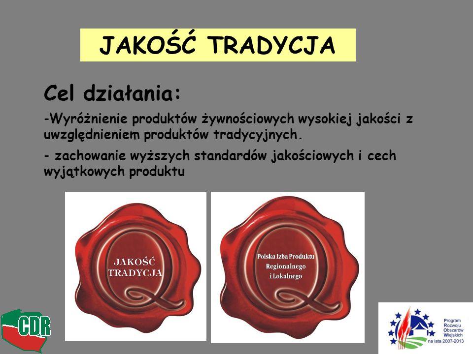 Cel działania: -Wyróżnienie produktów żywnościowych wysokiej jakości z uwzględnieniem produktów tradycyjnych. - zachowanie wyższych standardów jakości