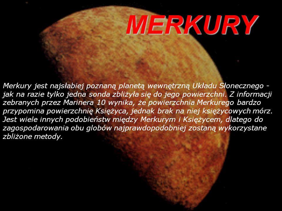 MERKURY Merkury jest najsłabiej poznaną planetą wewnętrzną Układu Słonecznego - jak na razie tylko jedna sonda zbliżyła się do jego powierzchni.