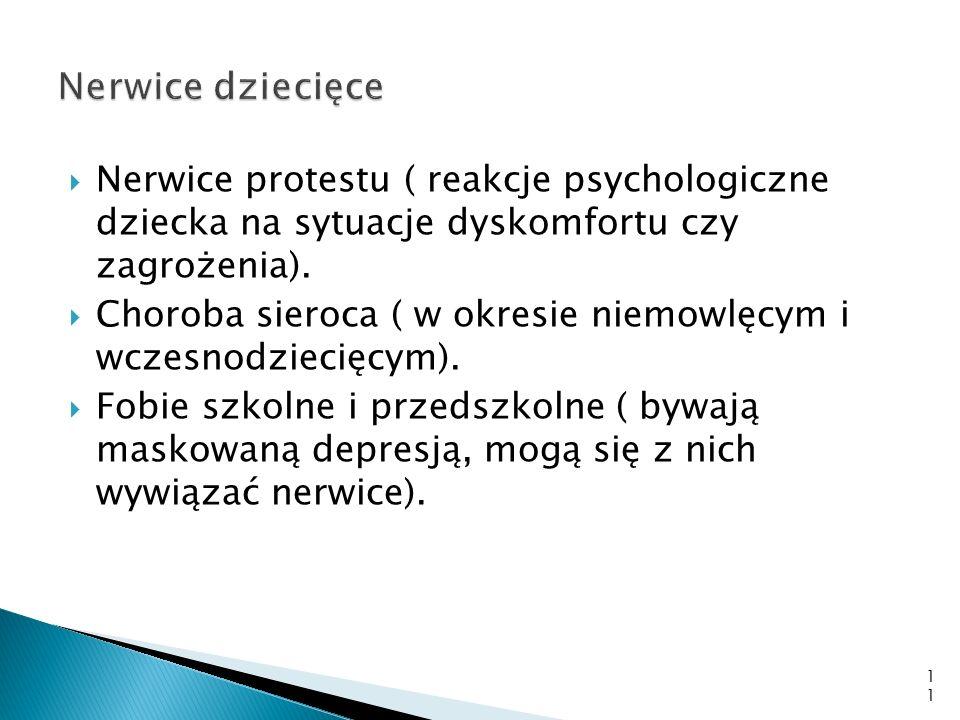 Nerwice protestu ( reakcje psychologiczne dziecka na sytuacje dyskomfortu czy zagrożenia). Choroba sieroca ( w okresie niemowlęcym i wczesnodziecięcym