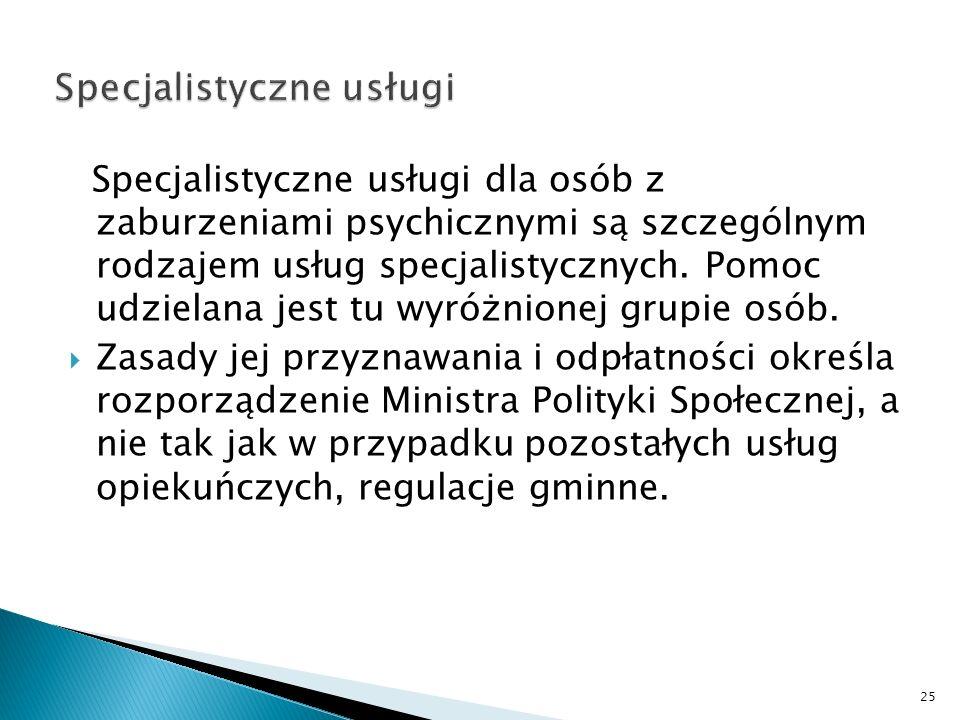 Specjalistyczne usługi dla osób z zaburzeniami psychicznymi są szczególnym rodzajem usług specjalistycznych. Pomoc udzielana jest tu wyróżnionej grupi