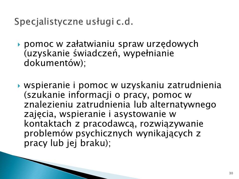 pomoc w załatwianiu spraw urzędowych (uzyskanie świadczeń, wypełnianie dokumentów); wspieranie i pomoc w uzyskaniu zatrudnienia (szukanie informacji o