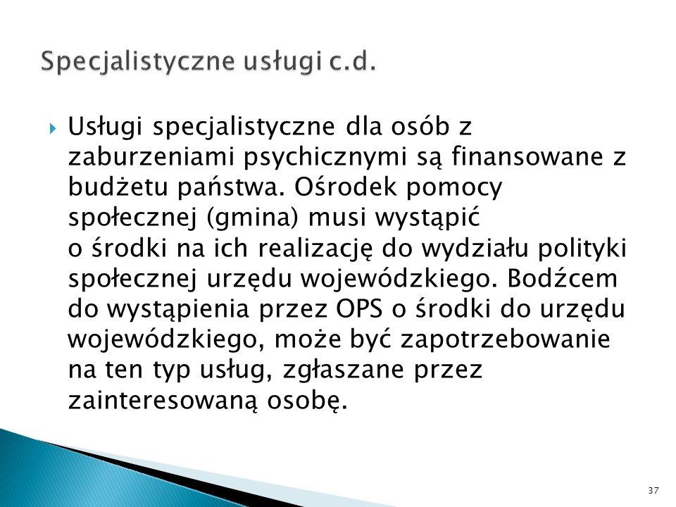 Usługi specjalistyczne dla osób z zaburzeniami psychicznymi są finansowane z budżetu państwa. Ośrodek pomocy społecznej (gmina) musi wystąpić o środki