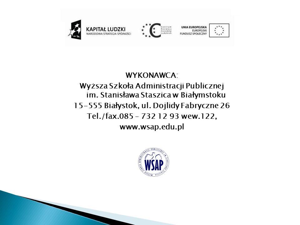 WYKONAWCA: Wyższa Szkoła Administracji Publicznej im. Stanisława Staszica w Białymstoku 15-555 Białystok, ul. Dojlidy Fabryczne 26 Tel./fax.085 – 732
