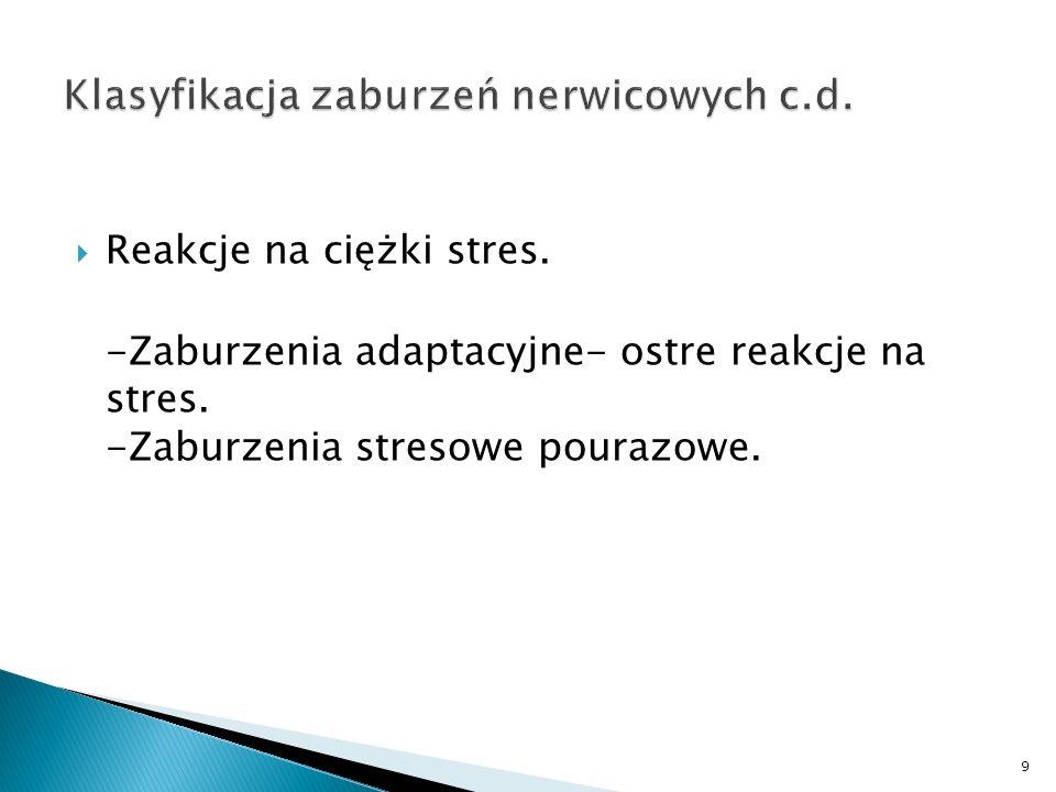 Reakcje na ciężki stres. -Zaburzenia adaptacyjne- ostre reakcje na stres. -Zaburzenia stresowe pourazowe. 9