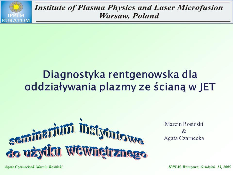 Agata Czarnecka& Marcin Rosiński IPPLM, Warszawa, Grudzień 15, 2005 Diagnostyki optyczne do badania Be i W na JET Spektroskopia w zakresie światła widzialnego dla Be i W Spektroskopia CX dla Be Spektroskopia VUV/XUV dla Be i W