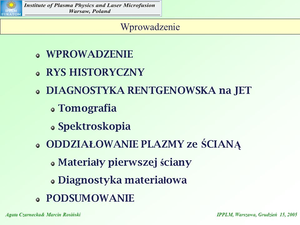 Agata Czarnecka& Marcin Rosiński IPPLM, Warszawa, Grudzień 15, 2005 Spektroskopia VUV/XUV - W Linie spektralne i quasi- kontinuum obserwowane w regionie XUV ~ 45 - 75 Å na ASDEX Możliwość identyfikacji linii w szerokim zakresie temperatur