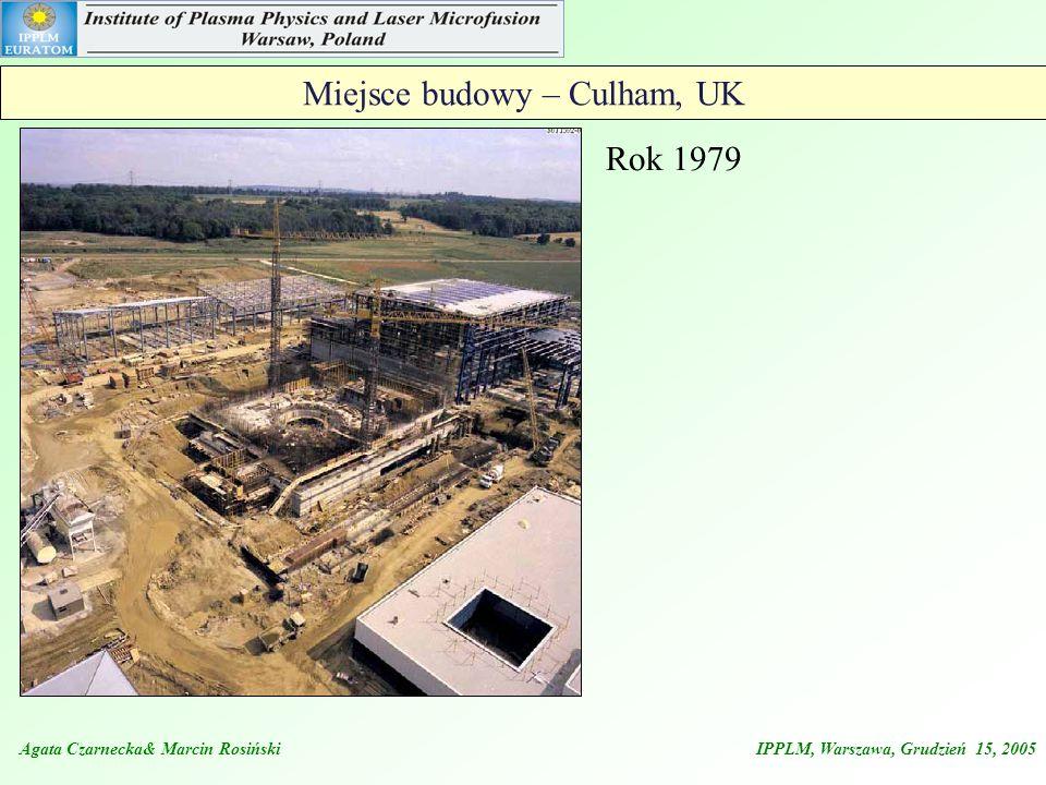 Miejsce budowy – Culham, UK Rok 1979 Agata Czarnecka& Marcin Rosiński IPPLM, Warszawa, Grudzień 15, 2005