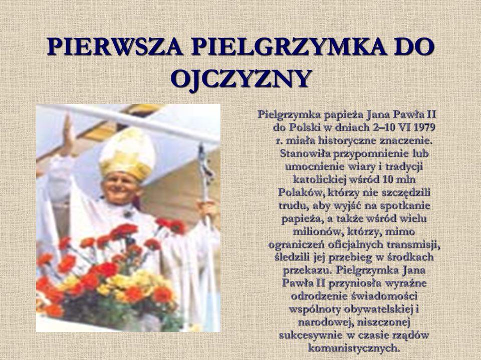 PIERWSZA PIELGRZYMKA DO OJCZYZNY Pielgrzymka papieża Jana Pawła II do Polski w dniach 2–10 VI 1979 r. miała historyczne znaczenie. Stanowiła przypomni