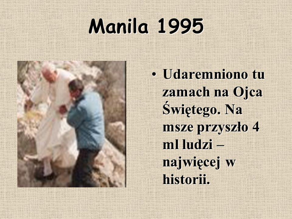 Manila 1995 Udaremniono tu zamach na Ojca Świętego. Na msze przyszło 4 ml ludzi – najwięcej w historii.Udaremniono tu zamach na Ojca Świętego. Na msze