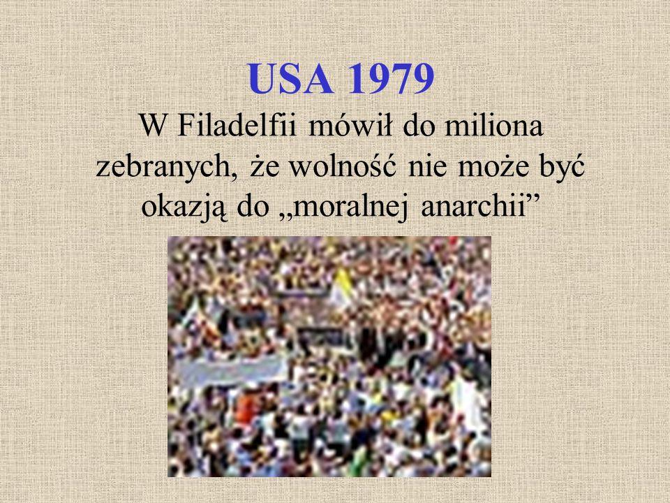 USA 1979 W Filadelfii mówił do miliona zebranych, że wolność nie może być okazją do moralnej anarchii