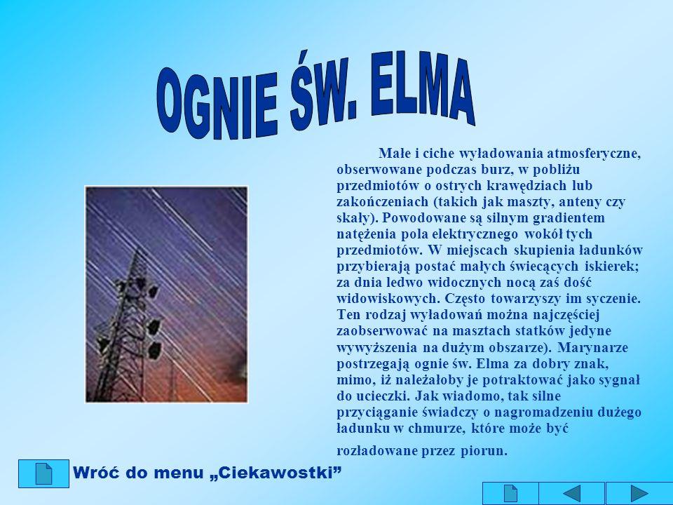 Małe i ciche wyładowania atmosferyczne, obserwowane podczas burz, w pobliżu przedmiotów o ostrych krawędziach lub zakończeniach (takich jak maszty, an