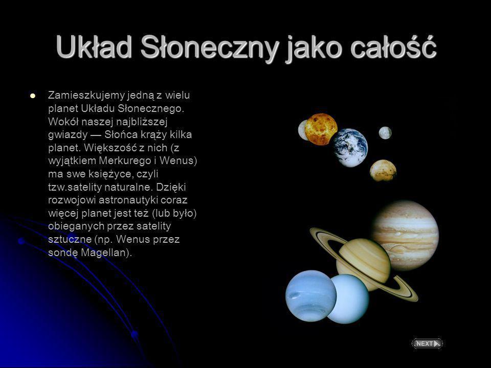Układ Słoneczny jako całość Zamieszkujemy jedną z wielu planet Układu Słonecznego.