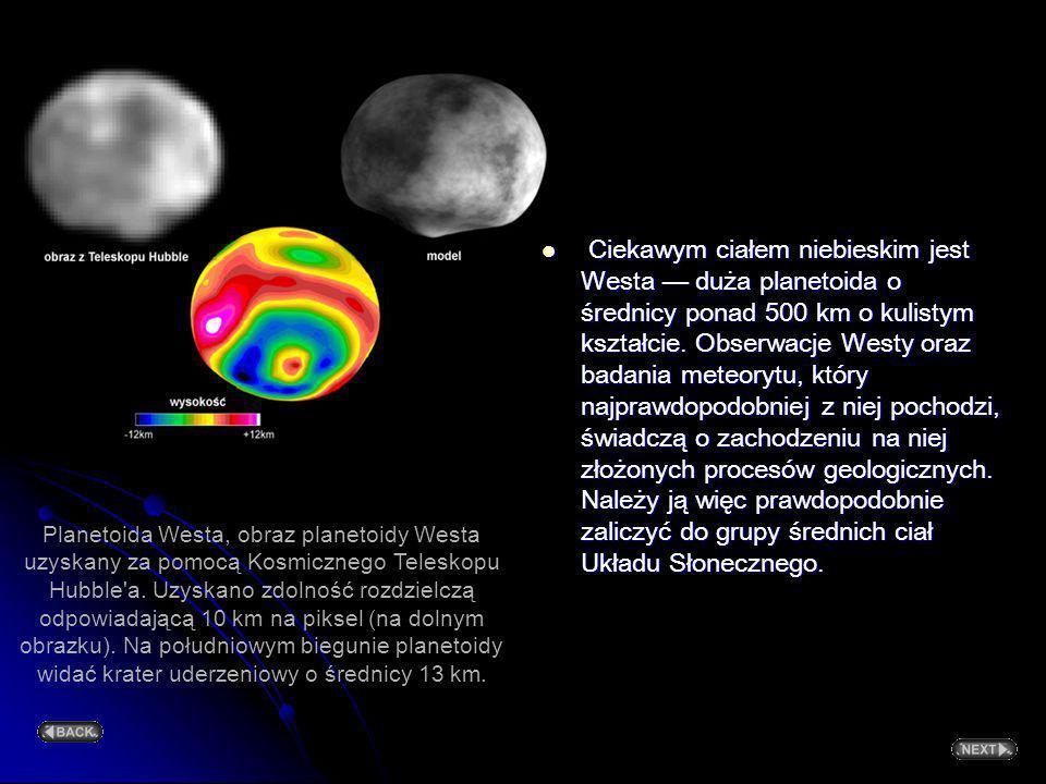 Planetoidy Obecnie znamy około 8000 planetoid. Większość z nich krąży w tzw. głównym pasie planetoid pomiędzy orbitami Marsa i Jowisza. Największą z n