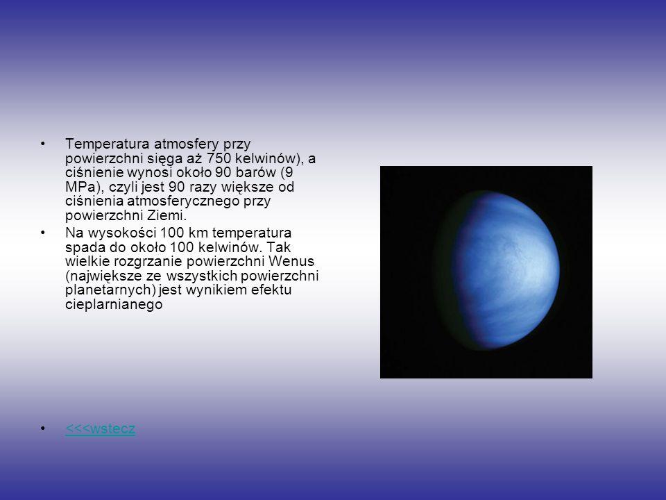 Temperatura atmosfery przy powierzchni sięga aż 750 kelwinów), a ciśnienie wynosi około 90 barów (9 MPa), czyli jest 90 razy większe od ciśnienia atmo